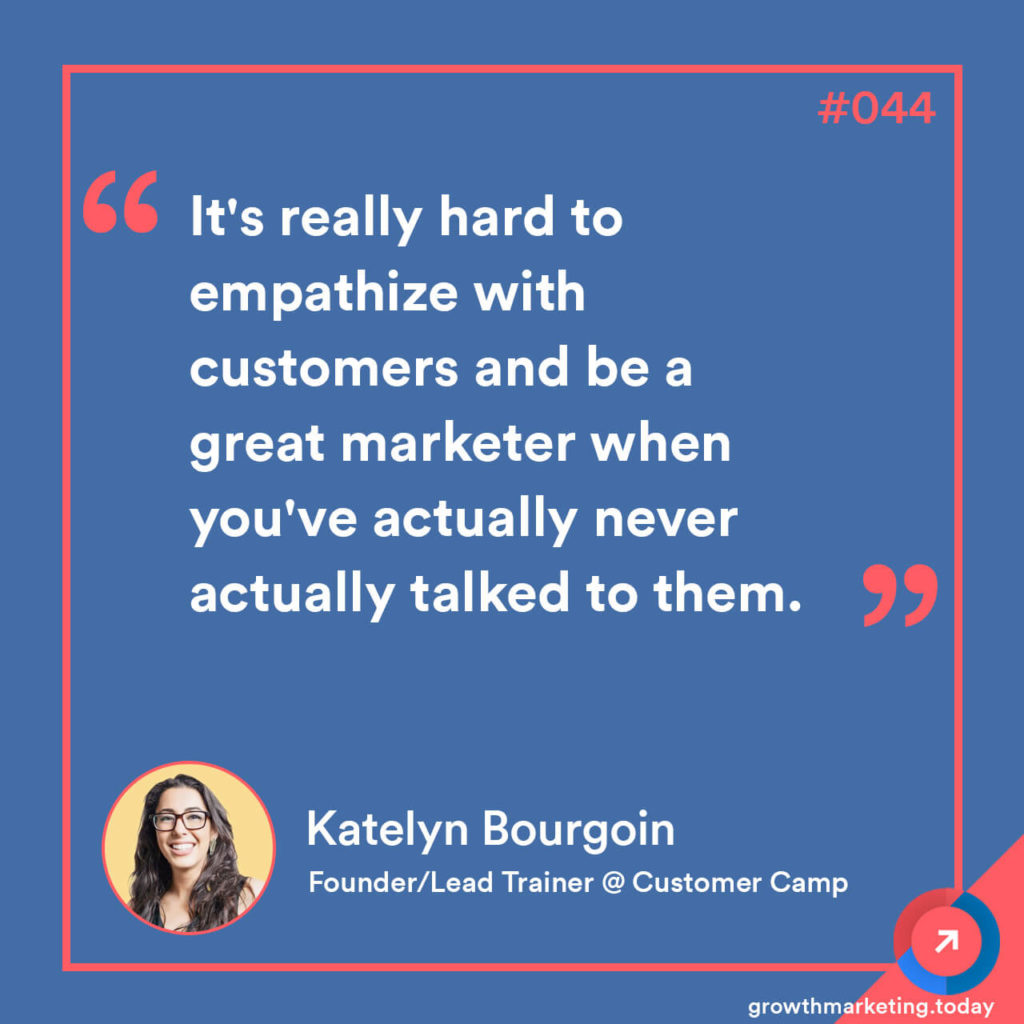 Katelyn Bourgoin - Growth Marketing Today Podcast Quote