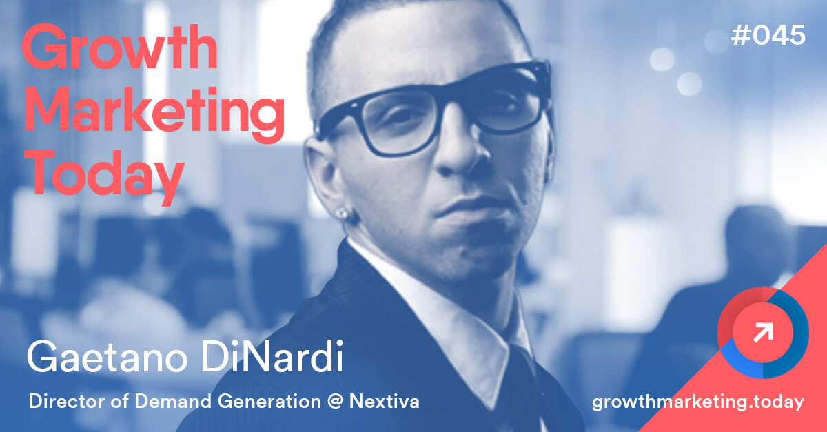 Gaetano DiNardi - Growth Marketing Today Podcast