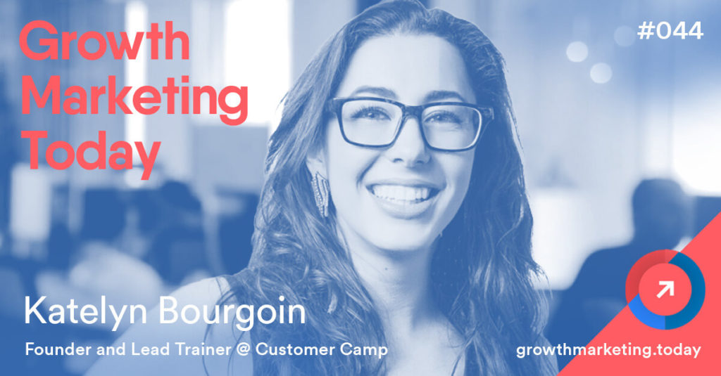 Katelyn Bourgoin - Growth Marketing Today Podcast