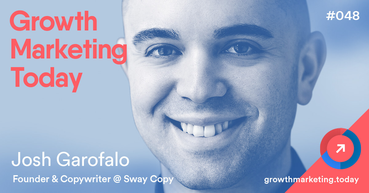 Josh Garofalo - SwayCopy on Growth Marketing Today Podcast