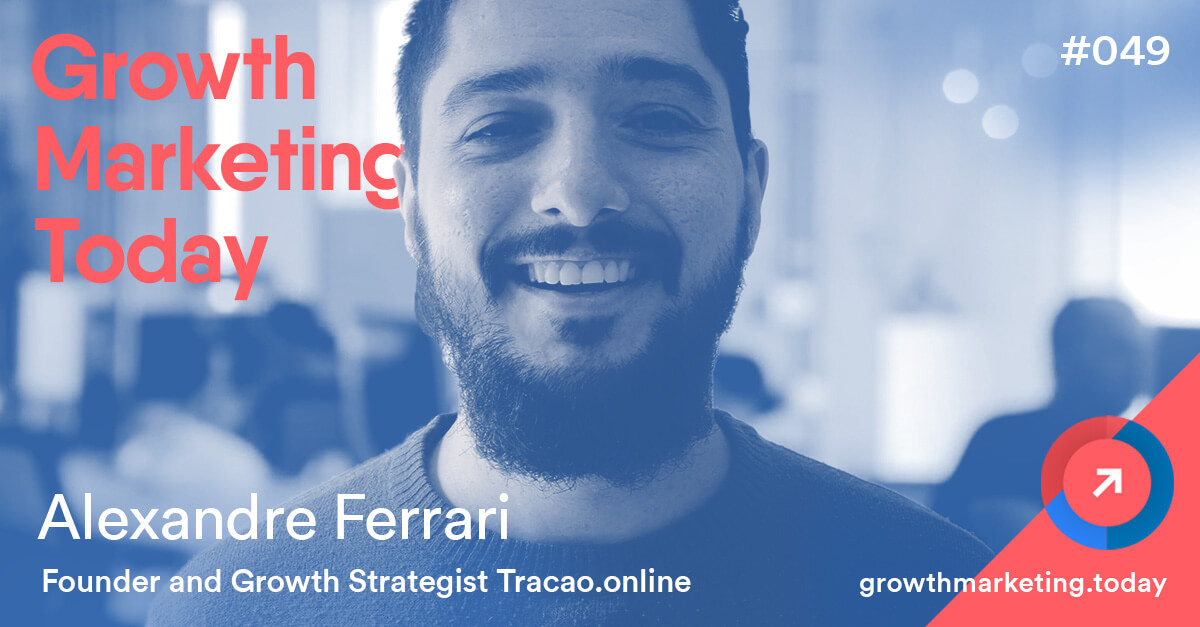 Alexandre Ferrari on Growth Marketing Today
