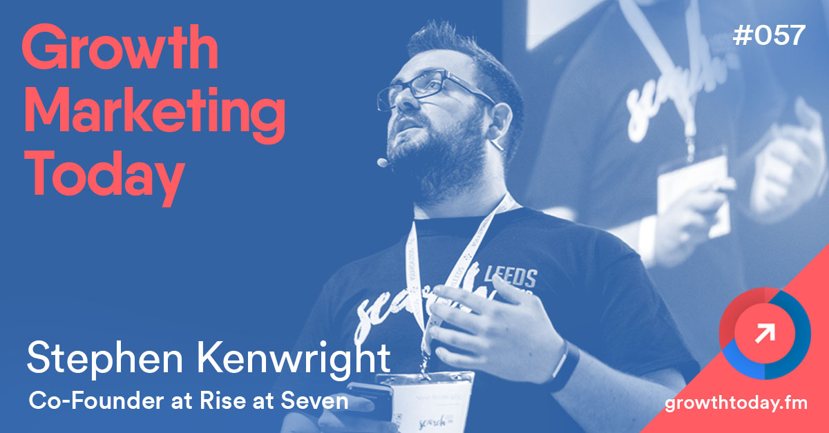 Stephen Kenwright on Growth Marketing Today Podcast