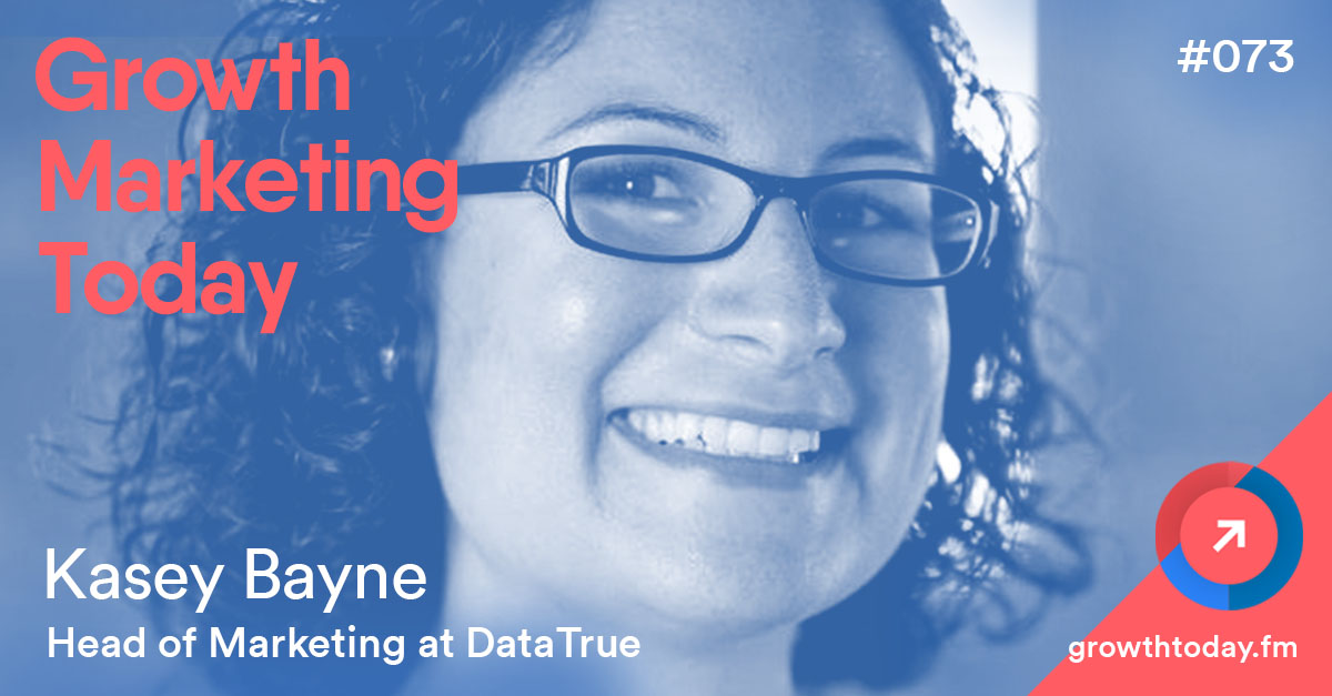 Kasey Bayne on Growth Marketing Today podcast