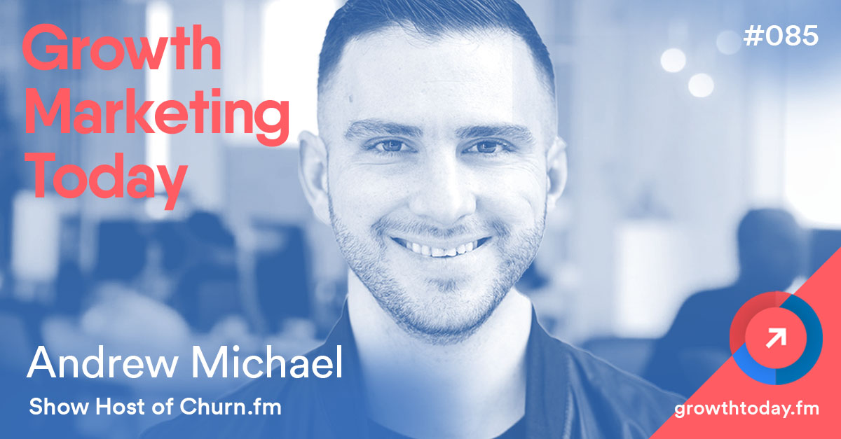 Andrew Michael on Growth Marketing Today