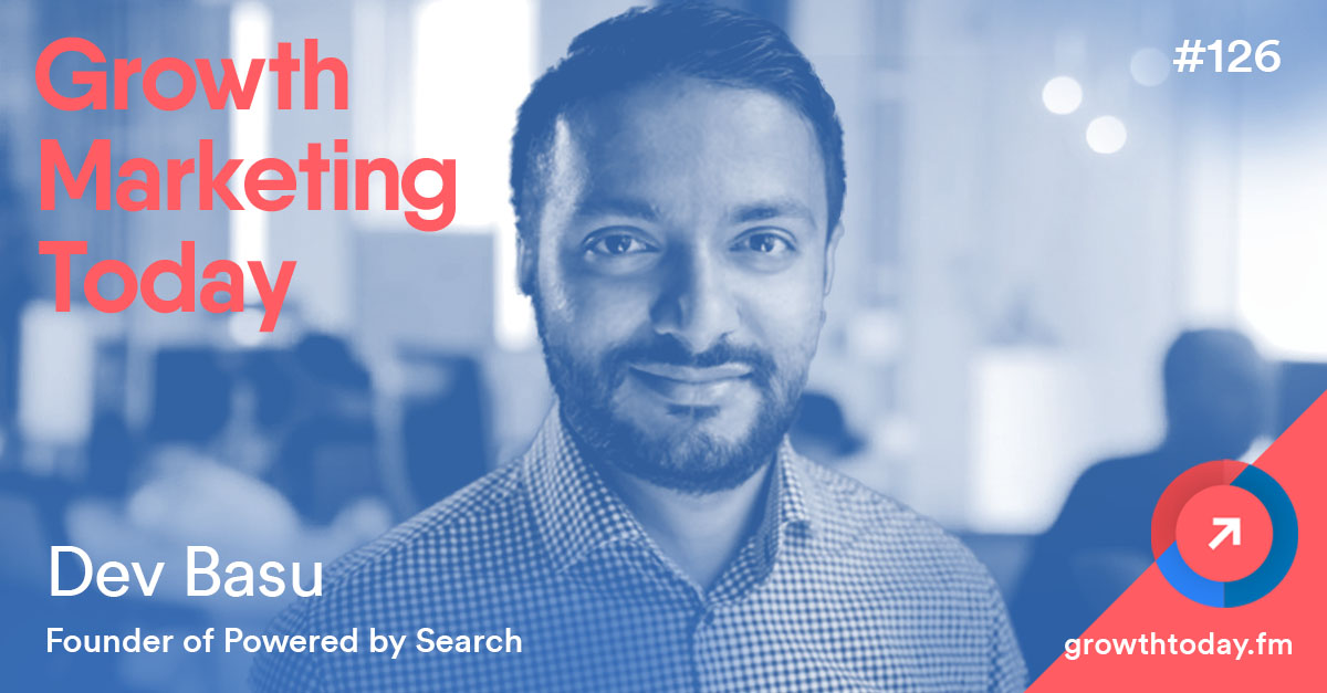 Dev Basu on the Growth Marketing Today podcast