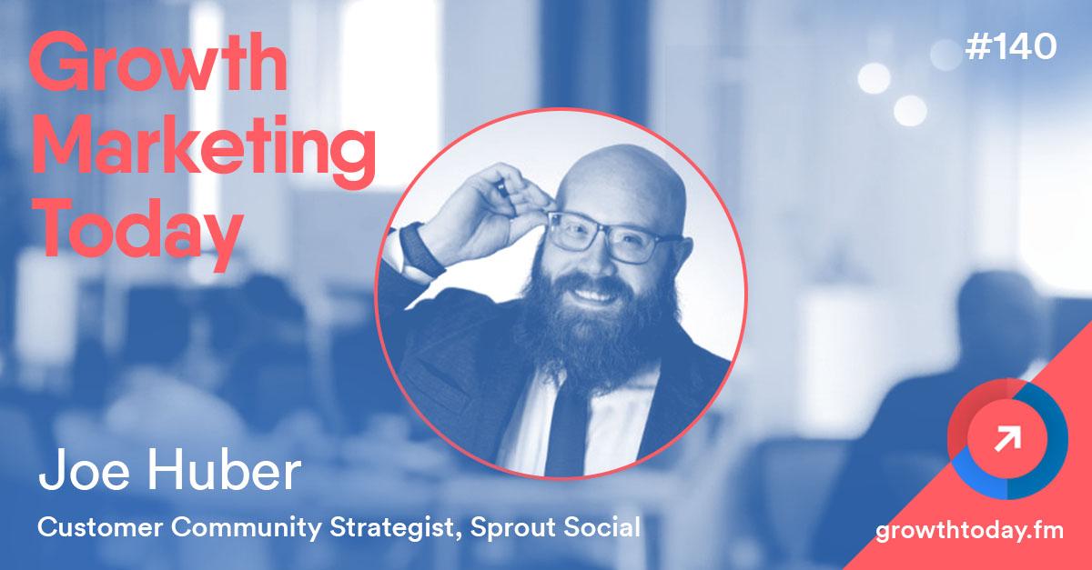 Joe Huber on Growth Marketing Today