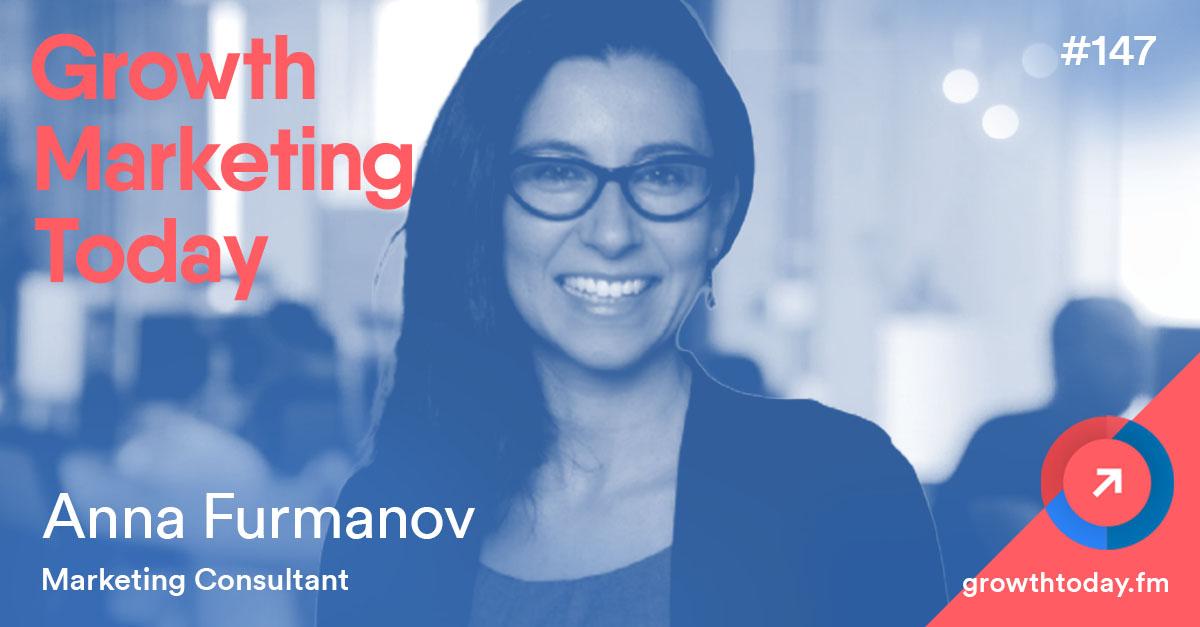 Anna Furmanov on Growth Marketing Today
